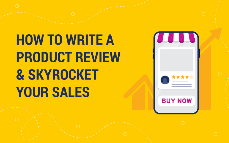 How to Write a Product Review & Skyrocket Your Sales