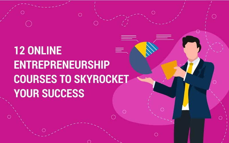 12 Best Online Entrepreneurship Courses to Skyrocket Your Success